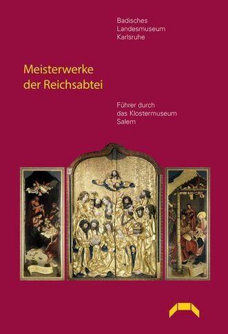 Cover: Meisterwerke der Reichsabtei. Führer durch das Klostermuseum Salem. Lindemanns Bibliothek, Info Verlag GmbH, Karlsruhe - Bretten, 2014