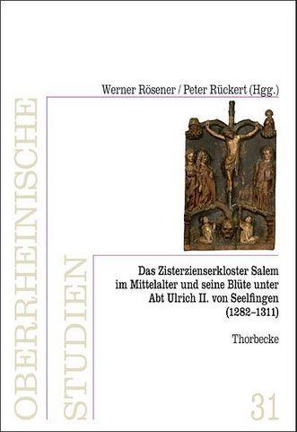Cover: Das Zisterzienserkloster in Salem und seine Blüte unter Abt Ulrich II. von Seelfingen (1282–1311).  Jan Thorbecke Verlag, Ostfildern, 2014